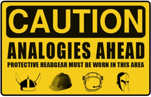 CAUTION: ANALOGIES AHEAD
